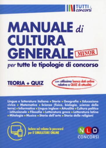 Manuale di cultura generale per tutte le tipologie di concorso. Teoria + quiz. Ediz. minor. Con espansione online
