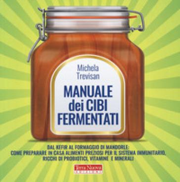 Manuale dei cibi fermentati - Michela Trevisan pdf epub