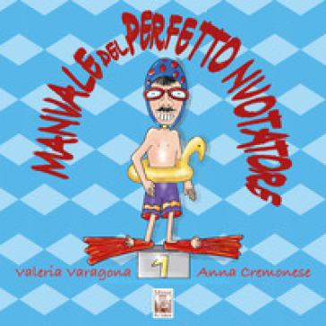 Manuale del perfetto nuotatore - Anna Cremonese | Jonathanterrington.com