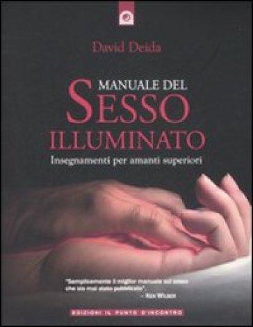 Manuale del sesso illuminato - David Deida |