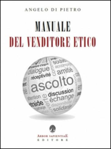 Manuale del venditore etico - Angelo Di Pietro |