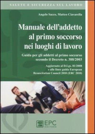 Manuale dell'addetto al primo soccorso nei luoghi di lavoro - Angelo Sacco |