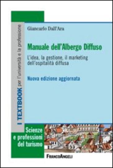 Manuale dell'albergo diffuso. L'idea, la gestione, il marketing dell'ospitalità diffusa - Giancarlo Dall'Ara | Ericsfund.org