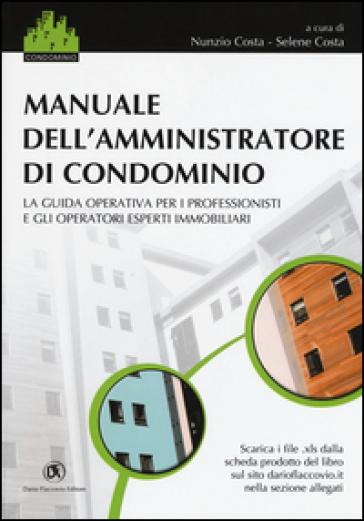 Manuale dell'amministratore di condominio. La guida operativa per i professionisti e gli operatori esperti immobiliari - N. Costa | Jonathanterrington.com