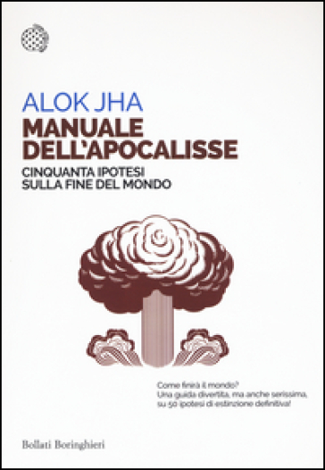 Manuale dell'apocalisse. Cinquanta ipotesi sulla fine del mondo - Alok Jha | Ericsfund.org