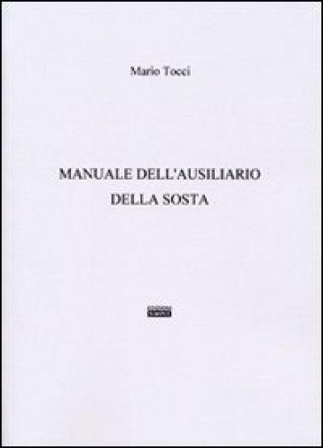 Manuale dell'ausiliario della sosta - Mario Tocci |