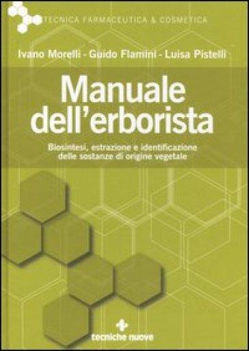 Manuale dell'erborista. Biosintesi, estrazione e identificazione delle sostanze di origine vegetale