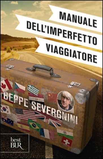 Manuale dell'imperfetto viaggiatore - Beppe Severgnini | Rochesterscifianimecon.com