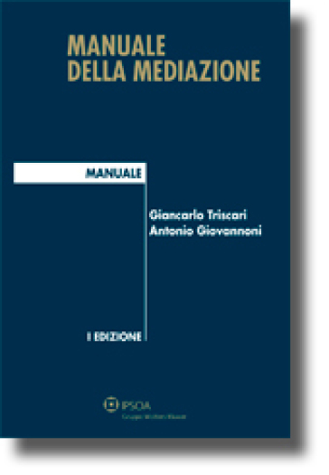 Manuale della mediazione - Antonio Giovannoni   Rochesterscifianimecon.com