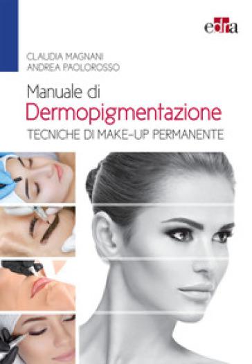 Manuale di dermopigmentazione. Tecniche di make-up permanente - Claudia Magnani   Thecosgala.com
