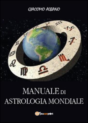 Manuale di astrologia mondiale - Giacomo Albano | Thecosgala.com