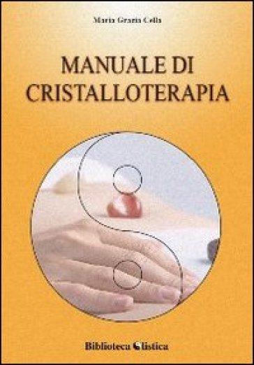 Manuale di cristalloterapia - Maria Grazia Cella |
