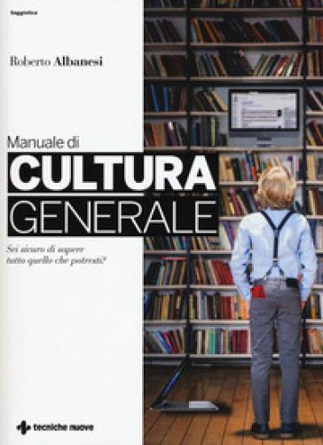 Manuale di cultura generale - Roberto Albanesi |