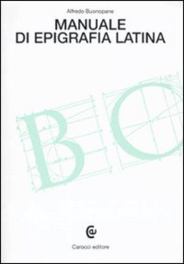 Manuale di epigrafia latina - Alfredo Buonopane   Jonathanterrington.com