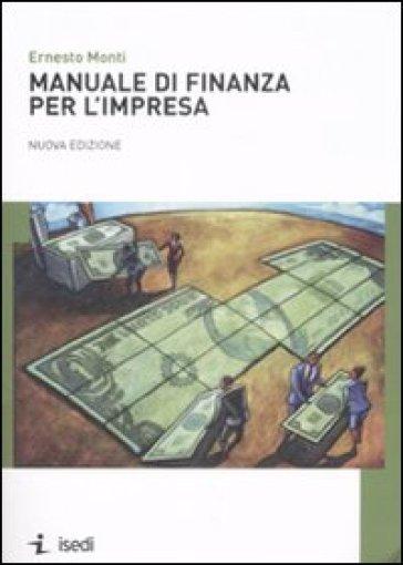 Manuale di finanza per l'impresa - Ernesto Monti pdf epub