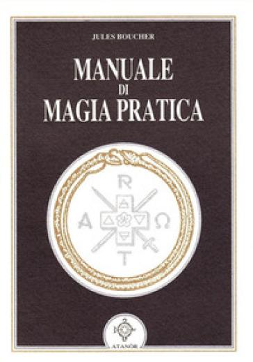 Manuale di magia pratica - Jules Boucher |