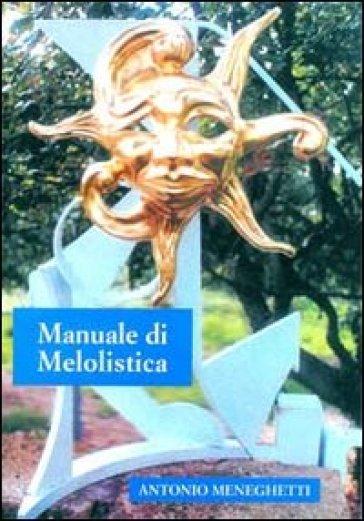 Manuale di melolistica - Antonio Meneghetti   Rochesterscifianimecon.com