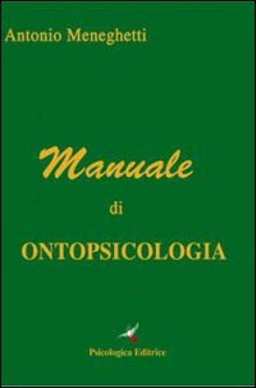 Manuale di ontopsicologia - Antonio Meneghetti |