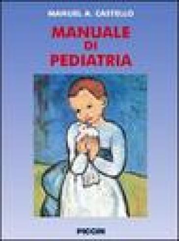 Manuale di pediatria - Manuel A. Castello | Rochesterscifianimecon.com