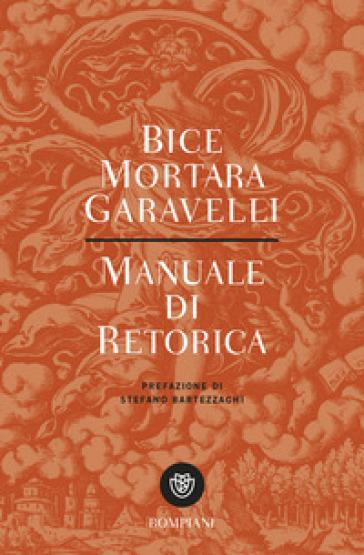 Manuale di retorica - Bice Mortara Garavelli |
