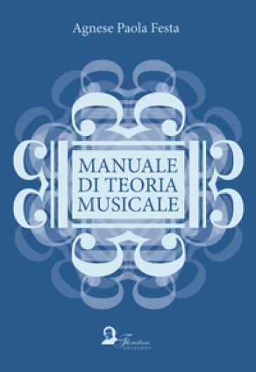 Manuale di teoria musicale - Agnese Paola Festa  