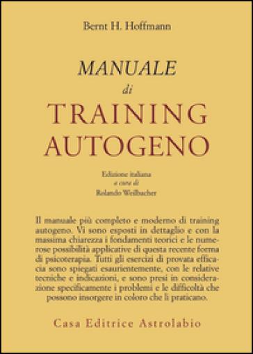 Manuale di training autogeno - Bernt Hoffmann |