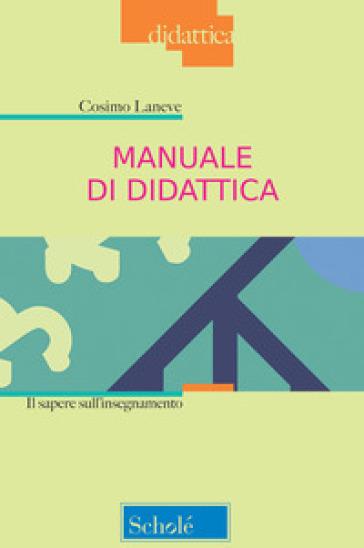 Manuale di didattica. Il sapere sull'insegnamento - Cosimo Laneve | Ericsfund.org