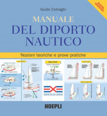 Manuale del diporto nautico. Nozioni tecniche e prove pratiche - Guido Colnaghi |