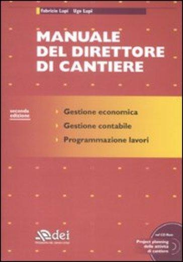 Manuale del direttore di cantiere. Con CD-ROM - Ugo Lupi |