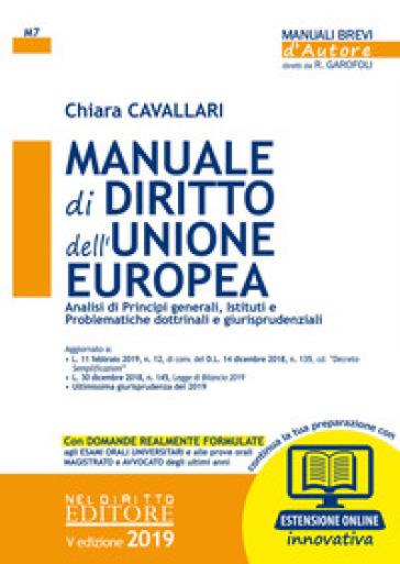 Manuale di diritto dell'Unione Europea. Analisi dei principi generali, Istituti e problematiche dottrinali e giurisprudenziali. Con espansione online - Chiara Cavallari |