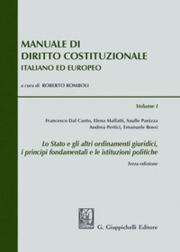 Manuale di diritto costituzionale italiano ed europeo. 1: Lo Stato e gli altri ordinamenti giuridici, i principi fondamentali e le istituzioni politiche - R. Romboli | Thecosgala.com