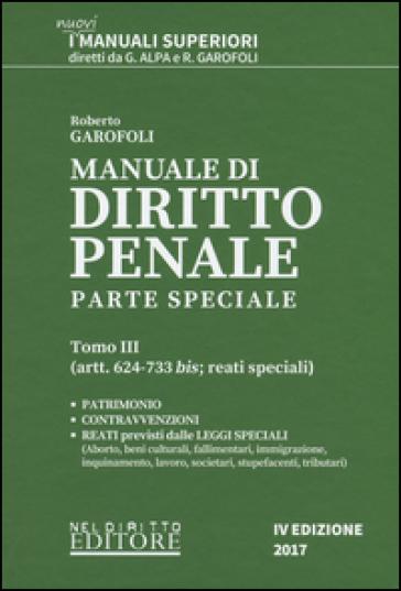 Manuale di diritto penale. Parte speciale. 3: Artt. 624-733 bis: reati speciali - Roberto Garofoli  