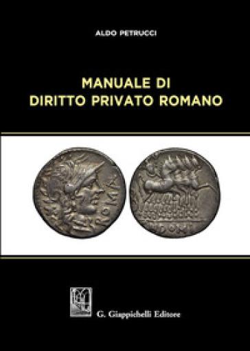Manuale di diritto privato romano - Aldo Petrucci |