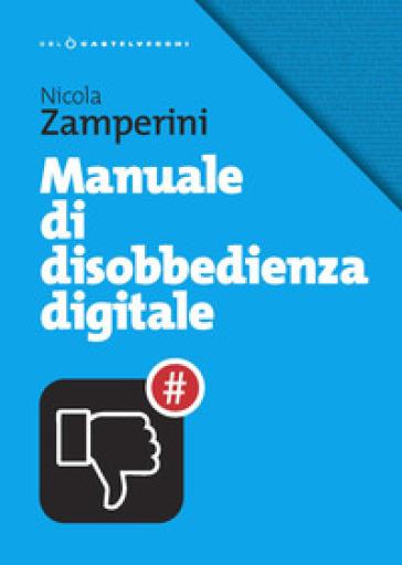Manuale di disobbedienza digitale - Nicola Zamperini | Jonathanterrington.com