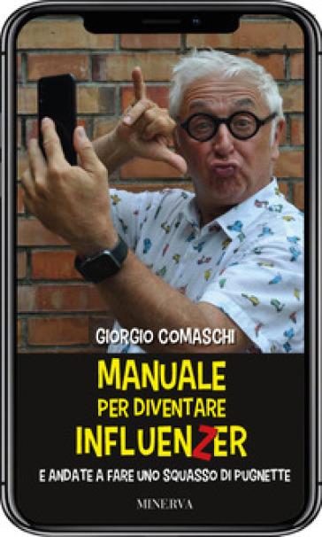 Manuale per diventare influenzer e andate a fare uno squasso di pugnette - Giorgio Comaschi   Thecosgala.com