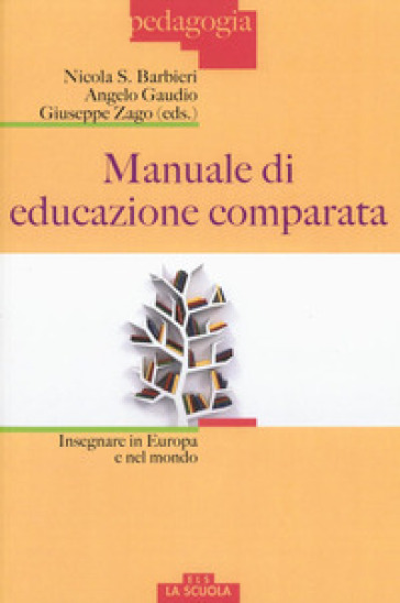 Manuale di educazione comparata. Insegnare in Europa e nel mondo - Nicola S. Barbieri  