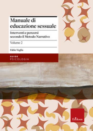 Manuale di educazione sessuale. 2.Interventi e percorsi secondo il metodo narrativo - Fabio Veglia | Rochesterscifianimecon.com