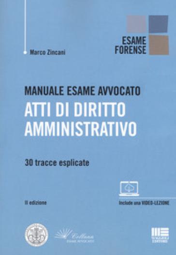 Manuale esame avvocato. Atti di diritto amministrativo. 30 tracce esplicate - Marco Zincani |