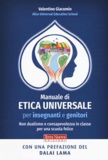 Manuale di etica universale per insegnanti e genitori. Non dualismo e consapevolezza in classe per una scuola felice - Valentino Giacomin  