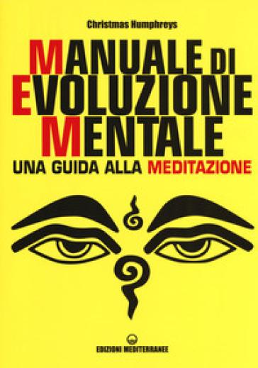 Manuale di evoluzione mentale. Una guida alla meditazione - Christmas Humphreys |