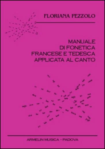 Manuale di fonetica francese e tedesca applicata al canto. CD Audio. Con libro - Floriana Pezzolo |