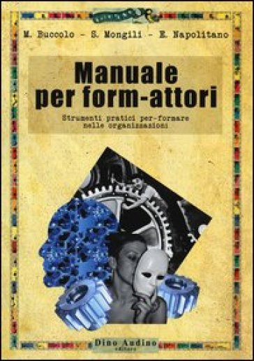 Manuale per form-attori. Strumenti pratici per-formare nelle organizzazioni - Maria Buccolo | Thecosgala.com