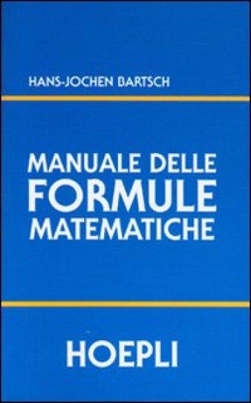 Manuale delle formule matematiche - H. Jochen Bartsch |