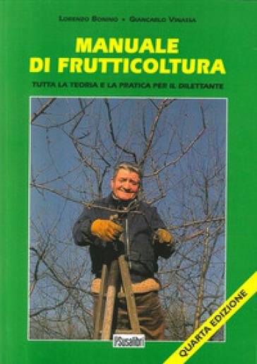 Manuale di frutticoltura. Tutta la teoria e la pratica per il dilettante - Lorenzo Bonino | Ericsfund.org
