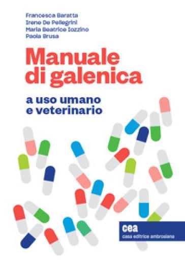 Manuale di galenica a uso umano e veterinario. Con espansione online - Francesca Baratta | Jonathanterrington.com