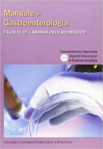 Manuale di gastroenterologia. Tecnici di laboratorio biomedico - Unigastro |