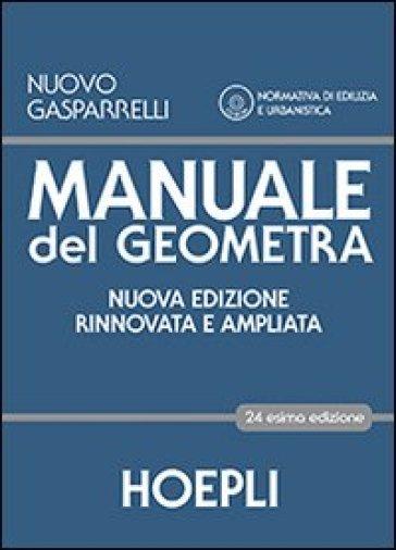 Manuale del geometra. Per gli Ist. tecnici per geometri. Con CD-ROM. Con espansione online - Luigi Gasparelli | Rochesterscifianimecon.com