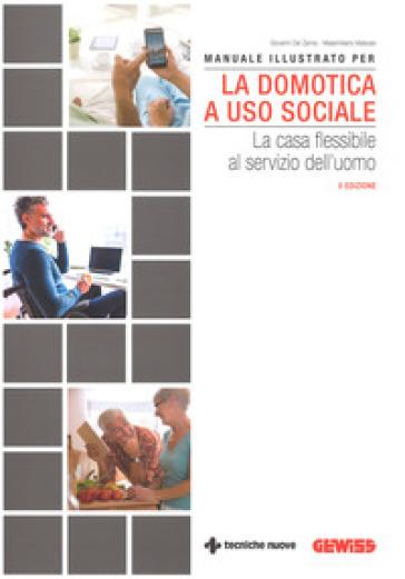 Manuale illustrato per la domotica a uso sociale. La casa flessibile al servizio dell'uomo - Giovanni Del Zanna pdf epub