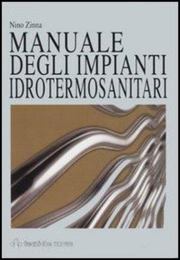 Manuale degli impianti idrotermosanitari - Nino Zinna  