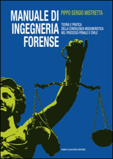 Manuale di ingegneria forense. Teoria e pratica della consulenza ingegneristica nel processo penale e civile - Sergio Pippo Mistretta pdf epub